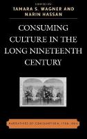 Consuming Culture in the Long Nineteenth Century: Narratives of Consumption, 1700D1900 (Hardback)