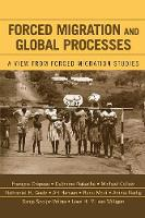 Forced Migration and Global Processes: A View from Forced Migration Studies - Program in Migration and Refugee Studies (Paperback)