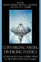 Converging Media, Diverging Politics: A Political Economy of News Media in the United States and Canada (Paperback)