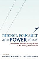 Michel Foucault and Power Today: International Multidisciplinary Studies in the History of the Present (Paperback)