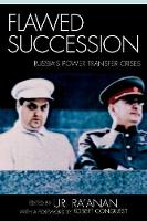 Flawed Succession: Russia's Power Transfer Crises (Paperback)
