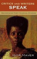 Critics and Writers Speak: Revisioning Post-Colonial Studies (Hardback)