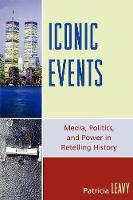 Iconic Events: Media, Politics, and Power in Retelling History (Paperback)