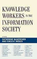 Knowledge Workers in the Information Society - Critical Media Studies (Hardback)
