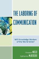The Laboring of Communication: Will Knowledge Workers of the World Unite? - Critical Media Studies (Paperback)