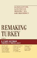 Remaking Turkey: Globalization, Alternative Modernities, and Democracies - Global Encounters: Studies in Comparative Political Theory (Hardback)