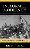 Inexorable Modernity: Japan's Grappling with Modernity in the Arts (Hardback)