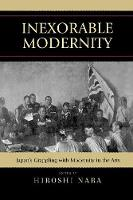 Inexorable Modernity: Japan's Grappling with Modernity in the Arts (Paperback)