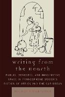 Writing from the Hearth: Public, Domestic, and Imaginative Space in Francophone Women's Fiction of Africa and the Caribbean - After the Empire: The Francophone World & Postcolonial France (Paperback)