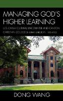 Managing God's Higher Learning: U.S.-China Cultural Encounter and Canton Christian College (Lingnan University), 1888-1952 (Hardback)
