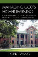 Managing God's Higher Learning: U.S.-China Cultural Encounter and Canton Christian College (Lingnan University), 1888-1952 (Paperback)