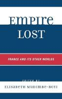 Empire Lost: France and Its Other Worlds - After the Empire: The Francophone World & Postcolonial France (Hardback)