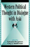 Western Political Thought in Dialogue with Asia - Global Encounters: Studies in Comparative Political Theory (Hardback)