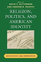 Religion, Politics, and American Identity: New Directions, New Controversies (Paperback)