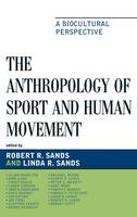 The Anthropology of Sport and Human Movement: A Biocultural Perspective (Hardback)