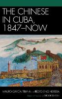 The Chinese in Cuba, 1847-Now - AsiaWorld (Hardback)