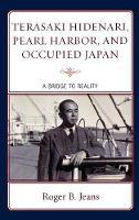 Terasaki Hidenari, Pearl Harbor, and Occupied Japan: A Bridge to Reality (Hardback)