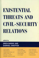 Existential Threats and Civil Security Relations - Innovations in the Study of World Politics (Hardback)