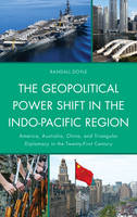 The Geopolitical Power Shift in the Indo-Pacific Region: America, Australia, China, and Triangular Diplomacy in the Twenty-First Century (Paperback)