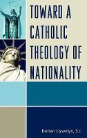 Toward a Catholic Theology of Nationality (Hardback)