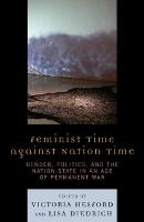Feminist Time against Nation Time: Gender, Politics, and the Nation-State in an Age of Permanent War (Paperback)