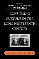 Consuming Culture in the Long Nineteenth Century: Narratives of Consumption, 1700D1900 (Paperback)