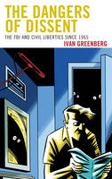 The Dangers of Dissent: The FBI and Civil Liberties since 1965 (Paperback)