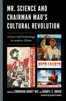 Mr. Science and Chairman Mao's Cultural Revolution: Science and Technology in Modern China (Hardback)
