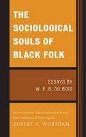 The Sociological Souls of Black Folk: Essays by W. E. B. Du Bois (Paperback)
