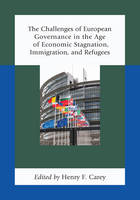 The Challenges of European Governance in the Age of Economic Stagnation, Immigration, and Refugees (Hardback)