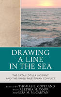 Drawing a Line in the Sea: The Gaza Flotilla Incident and the Israeli-Palestinian Conflict (Hardback)