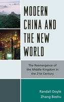 Modern China and the New World: The Reemergence of the Middle Kingdom in the 21st Century (Hardback)