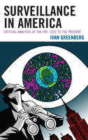 Surveillance in America: Critical Analysis of the FBI, 1920 to the Present (Hardback)