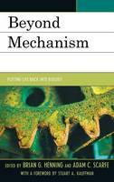 Beyond Mechanism: Putting Life Back Into Biology (Hardback)