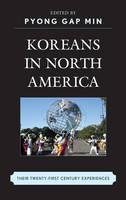 Koreans in North America: Their Experiences in the Twenty-First Century (Hardback)