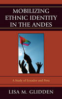 Mobilizing Ethnic Identities in the Andes: A Study of Ecuador and Peru (Paperback)