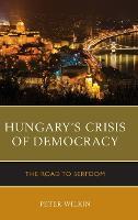 Hungary's Crisis of Democracy: The Road to Serfdom (Hardback)