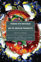 Thinking with Whitehead and the American Pragmatists: Experience and Reality - Contemporary Whitehead Studies (Hardback)