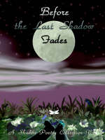 Before the Last Shadow Fades: A Shadow Poetry Collection Vol. 3 (Paperback)
