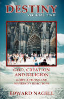 Destiny: Volume Two: God, Creation, and Religion, God's Actions and Mankind's Reactions (Paperback)