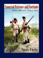 Unwaried Patience and Fortitude: Francis Marion's Orderly Book (Paperback)