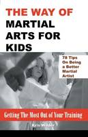 The Way of Martial Arts for Kids: Getting the Most Out of Your Training (Paperback)