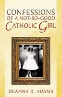 Confessions of a Not-So-Good Catholic Girl (Paperback)