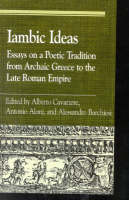 Iambic Ideas: Essays on a Poetic Tradition from Archaic Greece to the Late Roman Empire - Greek Studies: Interdisciplinary Approaches (Hardback)