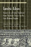 Iambic Ideas: Essays on a Poetic Tradition from Archaic Greece to the Late Roman Empire - Greek Studies: Interdisciplinary Approaches (Paperback)