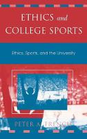 Ethics and College Sports: Ethics, Sports, and the University - Issues in Academic Ethics (Hardback)