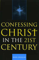 Confessing Christ in the Twenty-First Century (Paperback)
