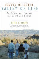 Border of Death, Valley of Life: An Immigrant Journey of Heart and Spirit - Celebrating Faith: Explorations in Latino Spirituality and Theology (Hardback)
