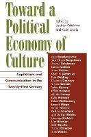 Toward a Political Economy of Culture: Capitalism and Communication in the Twenty-First Century - Critical Media Studies: Institutions, Politics, and Culture (Paperback)