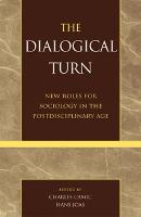The Dialogical Turn: New Roles for Sociology in the Postdisciplinary Age (Paperback)